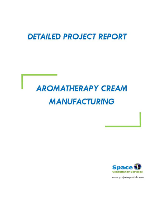 Project Report on Aromatherapy Cream Manufacturing