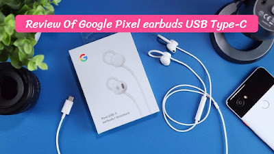 Review Of Google Pixel earbuds USB Type-C