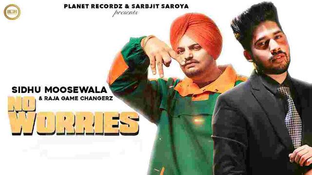 No Worries Lyrics by Sidhu Moosewala & Raja Game Changerz