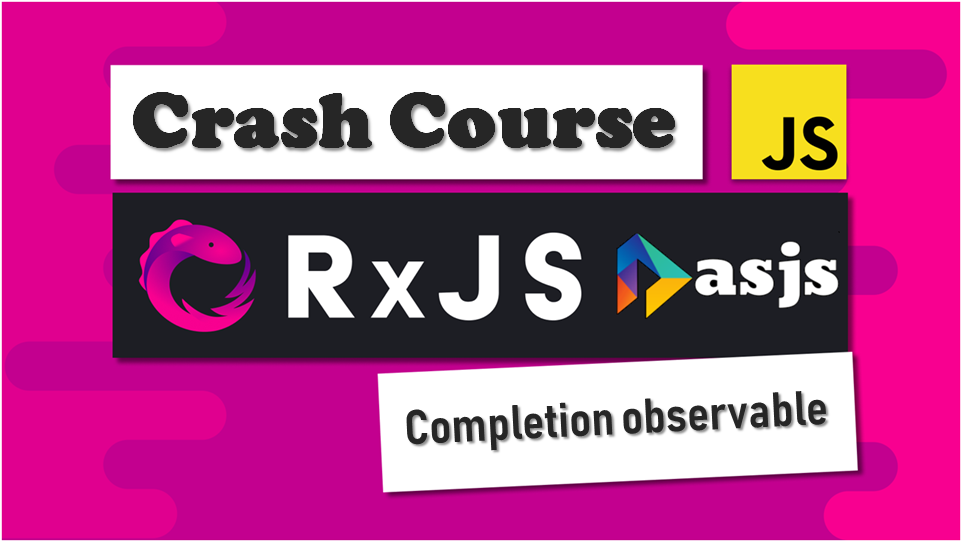 RxJS Crash Course – Completion Observable