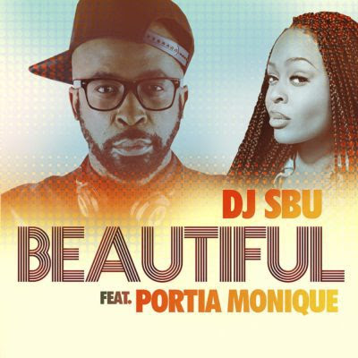 DJ Sbu – Beautiful (feat. Portia Monique) 2018 | Download Mp3