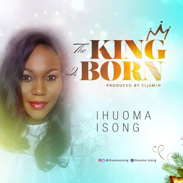 MP3: Ihuoma Isong - 'The King is Born' [+Official Visuals] || @isongihuoma