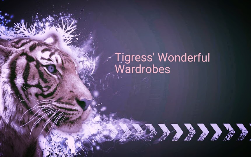 Tigress' Wonderful Wardrobes