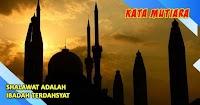 √ SHALAWAT ADALAH IBADAH TERDAHSYAT