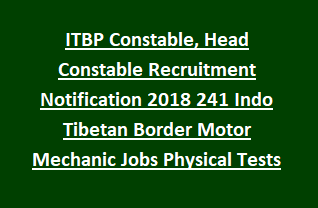 ITBP Constable, Head Constable Recruitment Notification 2018 241 Indo Tibetan Border Motor Mechanic Jobs Physical Tests