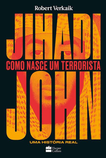 Jihadi John Como nasce um terrorista, Edição 2 - Robert Verkaik