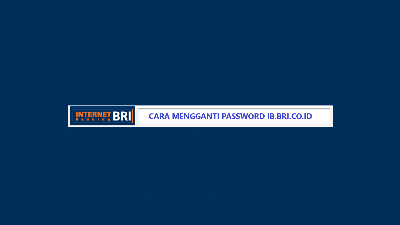 Cara Mengganti Password Internet Banking BRI (ib.bri.co.id)