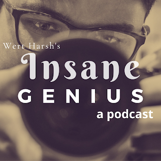 Wert Harsh's Insane Genius The Podcast