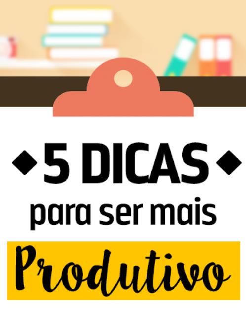 5 Dicas para se tornar uma pessoa mais produtiva
