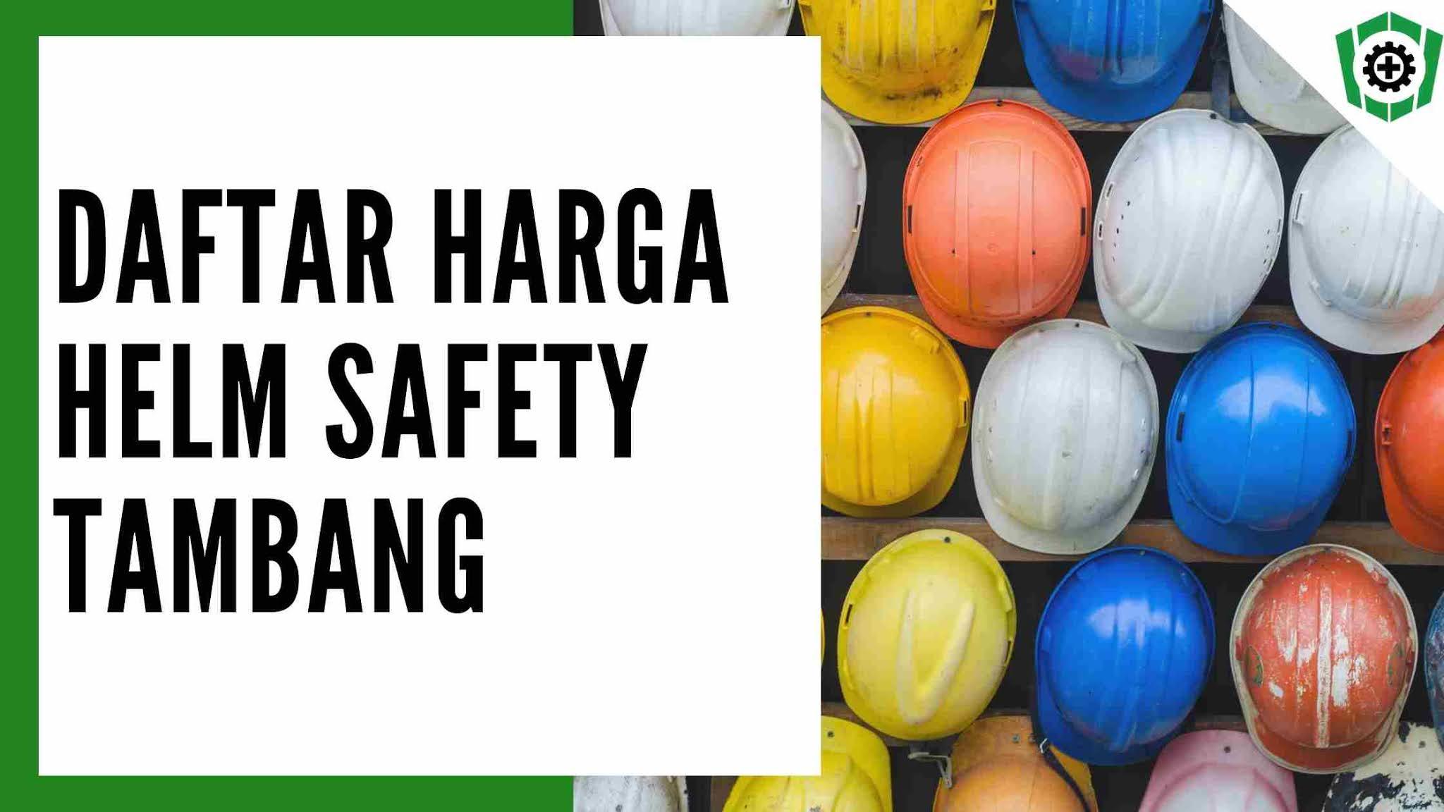 Daftar Harga Helm Safety Tambang