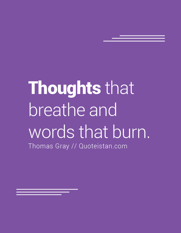 Thoughts that breathe and words that burn.