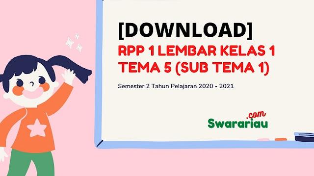 RPP 1 Lembar Kelas 1 Tema 5 (Sub Tema 1) Semester 2 Tahun Pelajaran 2020 - 2021
