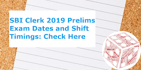 SBI Clerk 2019 Prelims Exam Dates and Shift Timings: Check Here