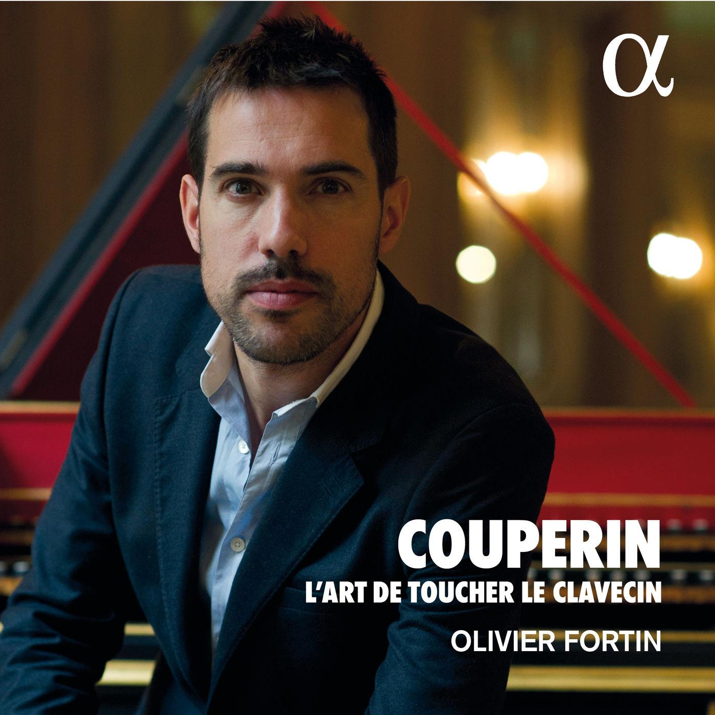 Music is the key: Olivier Fortin FRANÇOIS COUPERIN L'Art de