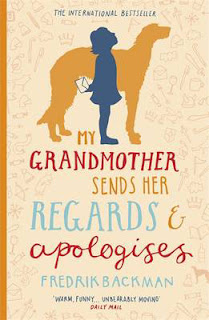 My grandmother sends her regards & apologies by Fredrik Backman, translated from the Swedish by Henning Koch aka My grandmother asked me to tell you she's sorry