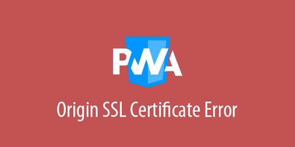 Mengatasi Origin SSL Certificate Error pada PWA di Blogger