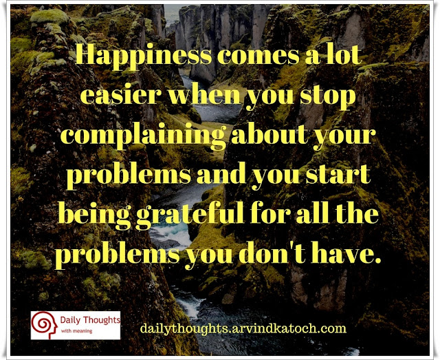 Happiness, easier, stop, complain, problems, grateful, Daily Thought, Quote,