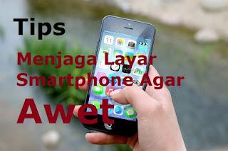 Tips Menjaga Layar Sentuh Smartphone Agar Tahan Lama