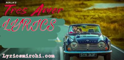 Tres Amor Lyrics - Ninja | Punjabi song lyrics