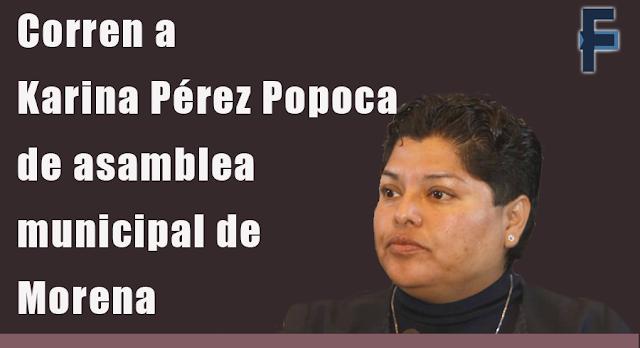 Corren a Karina Pérez Popoca de asamblea municipal de Morena