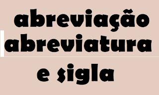 diferença entre abreviação, abreviatura e sigla