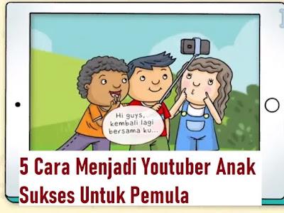 5 Cara Menjadi Youtuber Anak Sukses Untuk Pemula