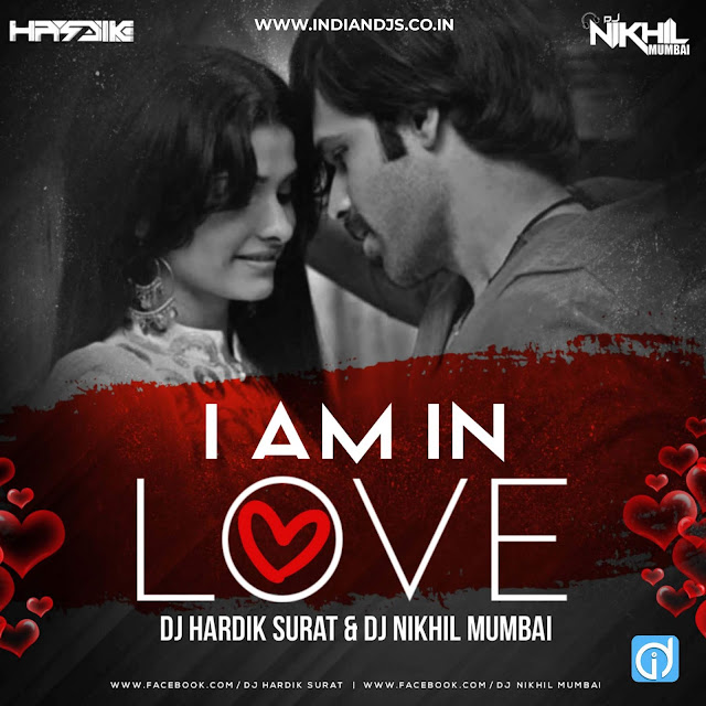 I Am In Love - Dj Hardik Surat X Dj Nikhil Mumbai WWW.INDIANDJS.CO.IN