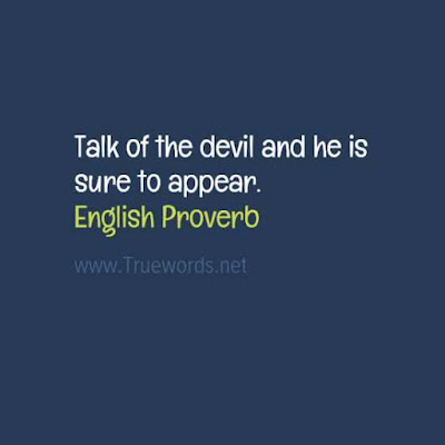 Talk of the devil and he is sure to appear