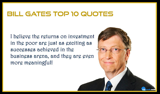 I believe the returns on investment in the poor Bill gates encouraging quotes