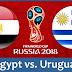 مشاهدة مباراة مصر واوروجواي اليوم 2018 بث مباشر يلا شوت YOUTUBE