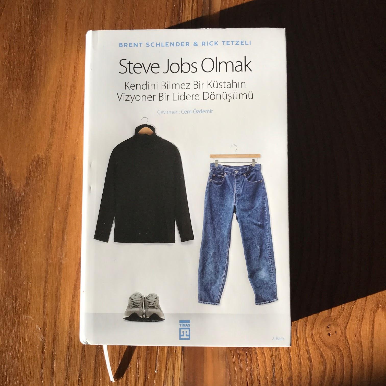 Steve Jobs Olmak - Kendini Bilmez Bir Kustahin Vizyoner Bir Lidere Donusumu