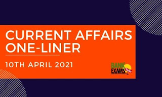 Current Affairs One-Liner: 10th April 2021