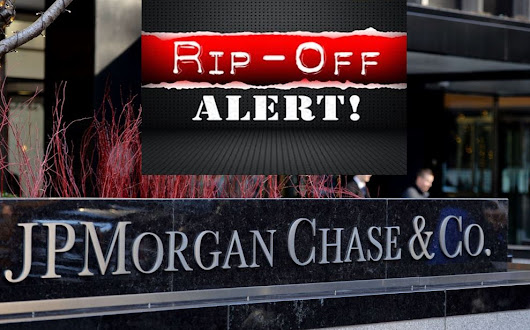 JPMORGAN CHASE RIPPING OFF AMERICANS ... AGAIN. THIS IS WHAT WEALTH EXTRACTION LOOKS LIKE