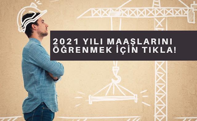 2021 yılı inşaat mühendisi ve mimar maaşları