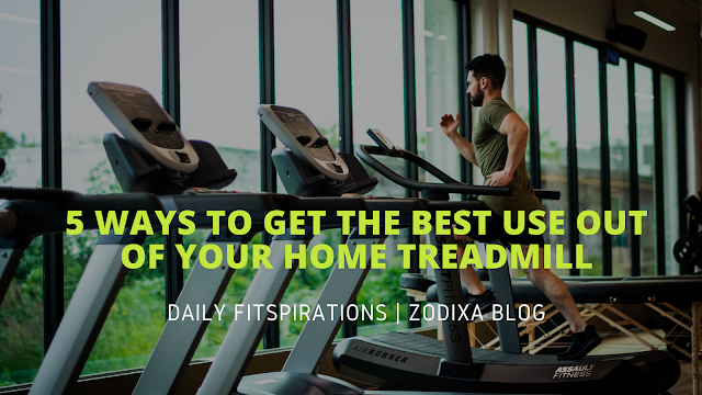 How To Get The Best Use Out Of Your Home Treadmill !