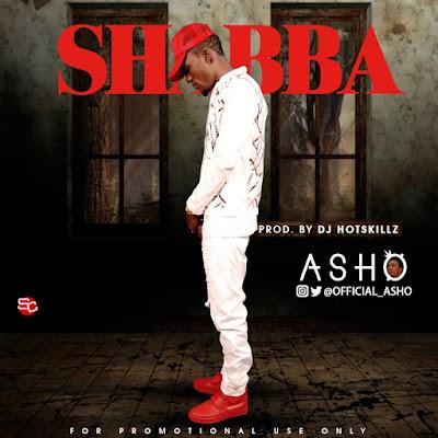 Music: Asho - Shabba (Prod. By DJ Hotskillz)   @Official_asho @Loyaltyloaded