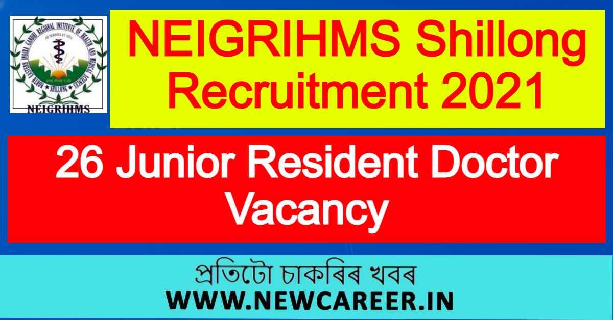 NEIGRIHMS Shillong Recruitment 2021 : Apply For 26 Junior Resident Doctor Vacancy