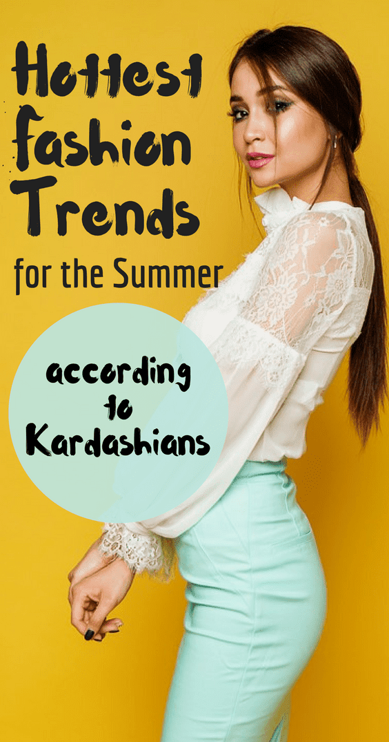 The Hottest Fashion Trends For The Summer, According To The Kardashians!