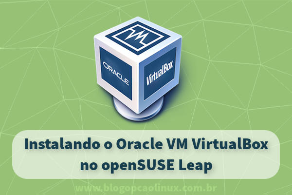 Instalando o Oracle VM VirtualBox no openSUSE Leap