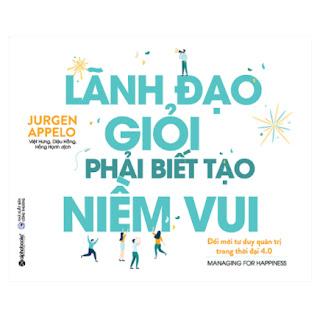 Lãnh Đạo Giỏi Phải Biết Tạo Niềm Vui ebook PDF EPUB AWZ3 PRC MOBI