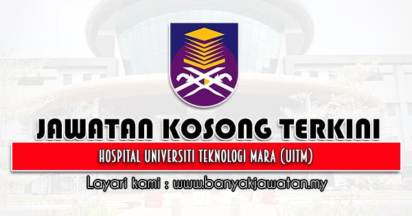 Jawatan Kosong 2021 di Hospital Universiti Teknologi Mara (UiTM)