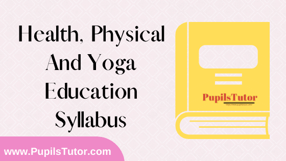 Health Physical And Yoga Education Syllabus, Course Content, Unit Wise Topics And Suggested Books For B.Ed 1st And 2nd Year And All The 4 Semesters In English Free Download PDF