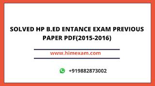 Himachal Pradesh B.ed Entance Exam Previous Paper 2015-2016 pdf