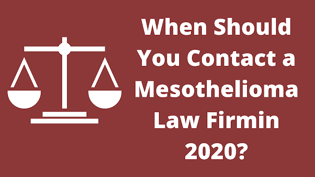 When Should You Contact a Mesothelioma Law Firmin 2020?