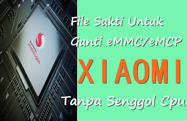 File-File Sakti Khusus Untuk Melakukan Pergantian eMMC/eMCP Tanpa Senggol CPU