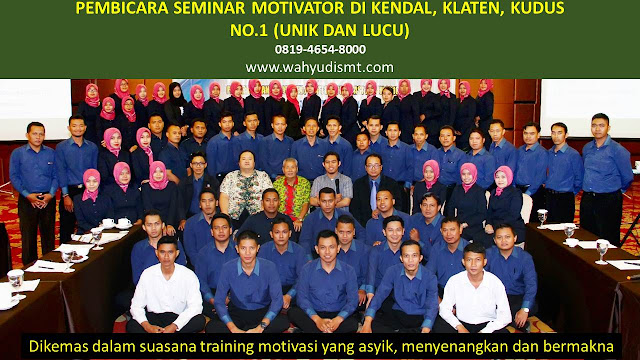 PEMBICARA SEMINAR MOTIVATOR DI KENDAL, KLATEN, KUDUS  NO.1,  Training Motivasi di KENDAL, KLATEN, KUDUS , Softskill Training di KENDAL, KLATEN, KUDUS , Seminar Motivasi di KENDAL, KLATEN, KUDUS , Capacity Building di KENDAL, KLATEN, KUDUS , Team Building di KENDAL, KLATEN, KUDUS , Communication Skill di KENDAL, KLATEN, KUDUS , Public Speaking di KENDAL, KLATEN, KUDUS , Outbound di KENDAL, KLATEN, KUDUS , Pembicara Seminar di KENDAL, KLATEN, KUDUS