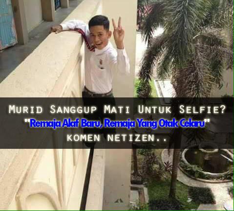"""Murid Sanggup Mati Untuk Selfie? """"Remaja Alaf Baru, Remaja Yang Otak Celaru"""" komen netizen.."""