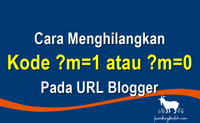Cara Menghilangkan ?m=1 atau ?m=0 Pada Url Blogger, 100% Work!