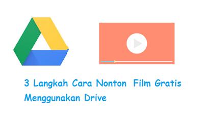 3 Langkah Cara Nonton Film Gratis Menggunakan Drive