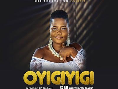 DOWNLOAD MP3: QBB (Queen Betty Black) - Oyigiyigi